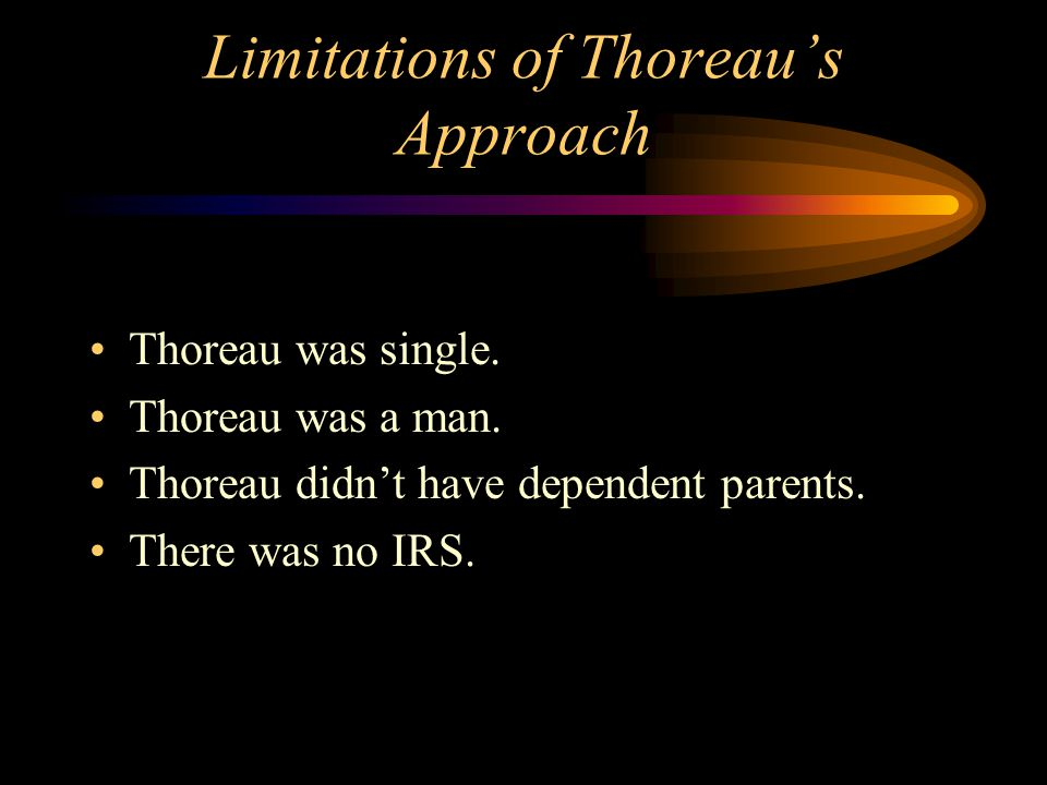 Limitations of Thoreau's Approach Thoreau was single.