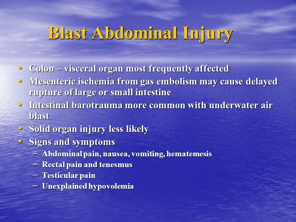 Blast Abdominal Injury Colon – visceral organ most frequently affected Colon – visceral organ most frequently affected Mesenteric ischemia from gas em