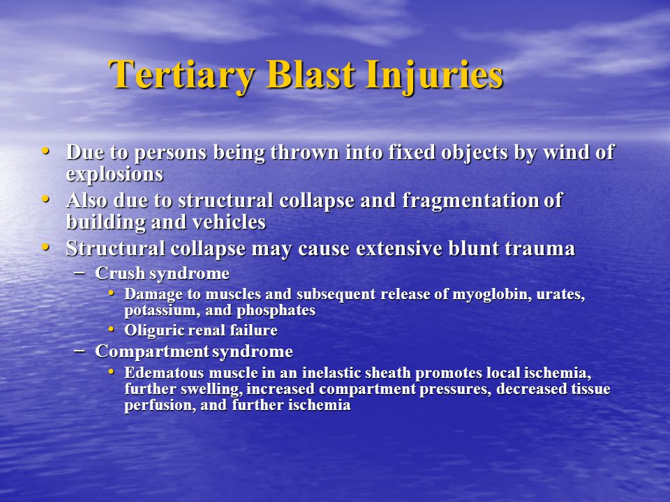 Tertiary Blast Injuries Due to persons being thrown into fixed objects by wind of explosions Due to persons being thrown into fixed objects by wind of