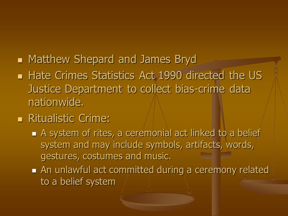 Matthew Shepard and James Bryd Matthew Shepard and James Bryd Hate Crimes Statistics Act 1990 directed the US Justice Department to collect bias-crime
