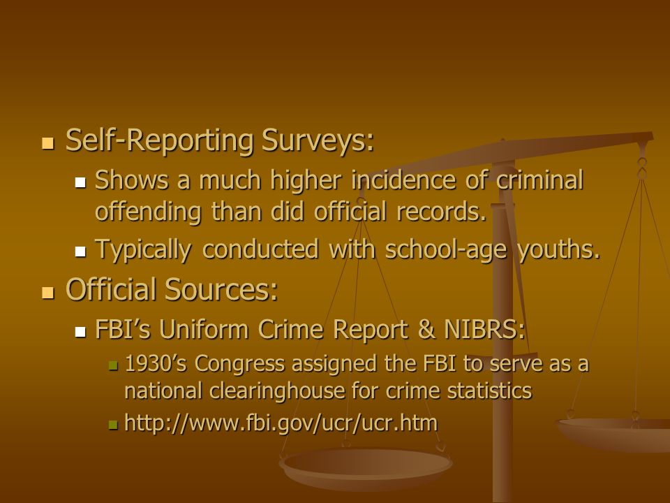 Self-Reporting Surveys: Self-Reporting Surveys: Shows a much higher incidence of criminal offending than did official records. Shows a much higher inc