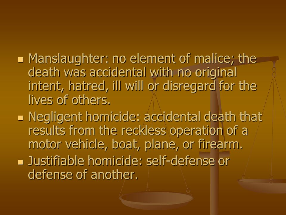 Manslaughter: no element of malice; the death was accidental with no original intent, hatred, ill will or disregard for the lives of others. Manslaugh