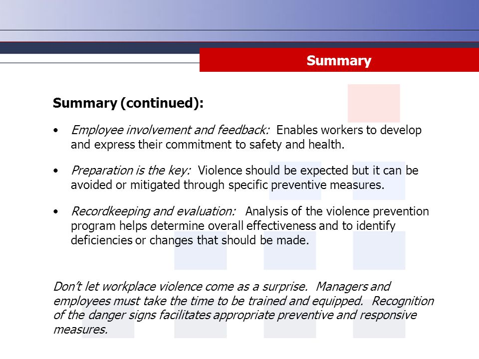 Summary Summary (continued): Employee involvement and feedback: Enables workers to develop and express their commitment to safety and health. Preparat