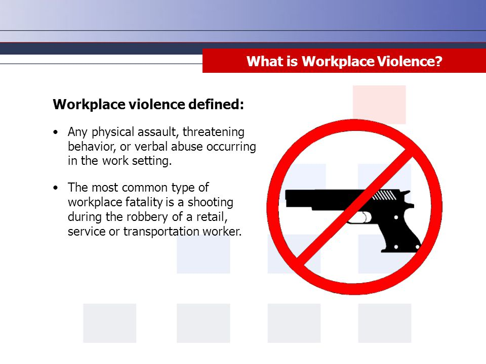 Workplace violence defined: Any physical assault, threatening behavior, or verbal abuse occurring in the work setting. The most common type of workpla