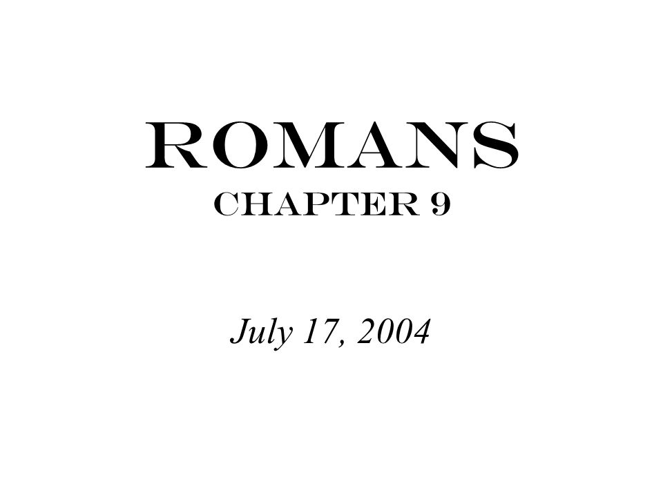 Romans Chapter 9 July 17, 2004
