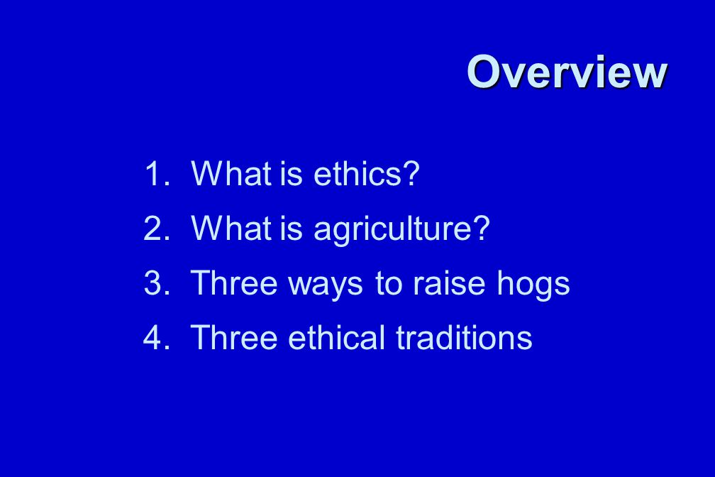 Overview 1. What is ethics. 2. What is agriculture.