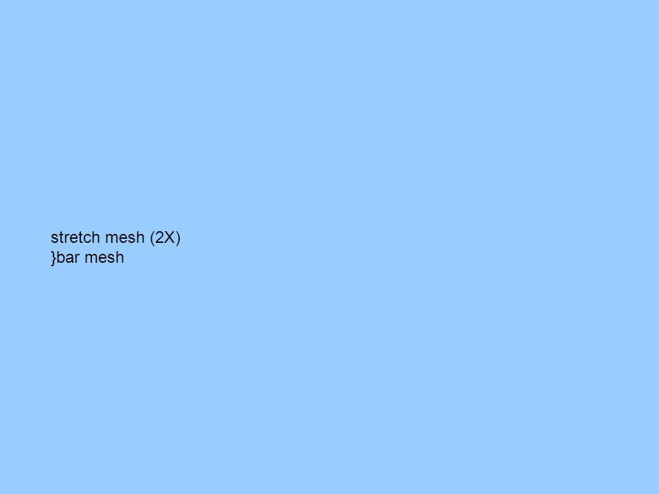 stretch mesh (2X) }bar mesh