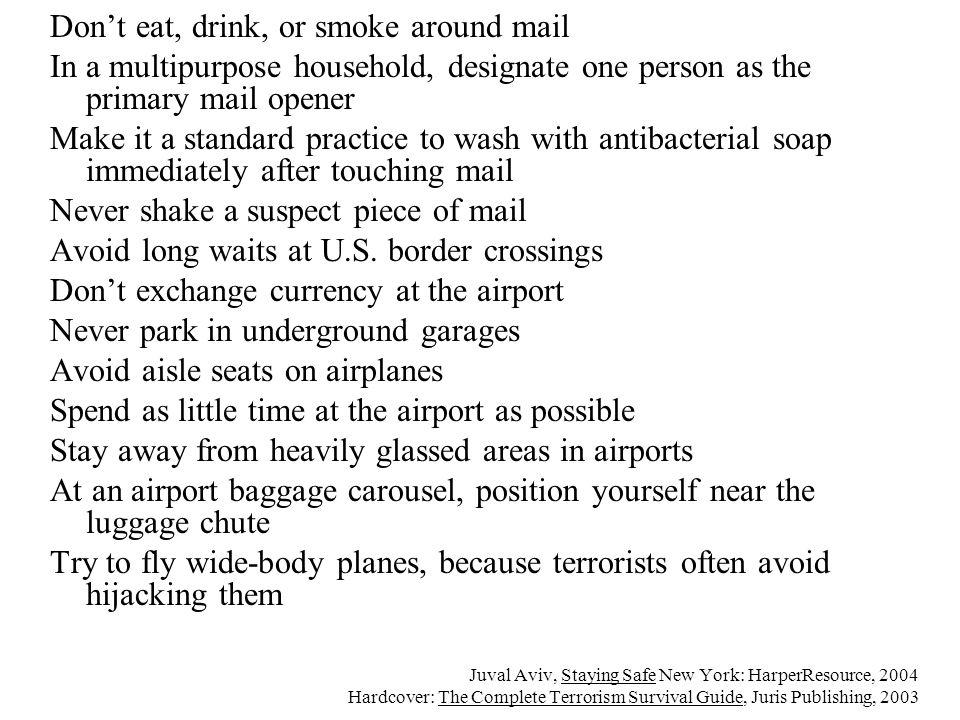Juval Aviv, Staying Safe New York: HarperResource, 2004 Hardcover: The Complete Terrorism Survival Guide, Juris Publishing, 2003 Don't eat, drink, or