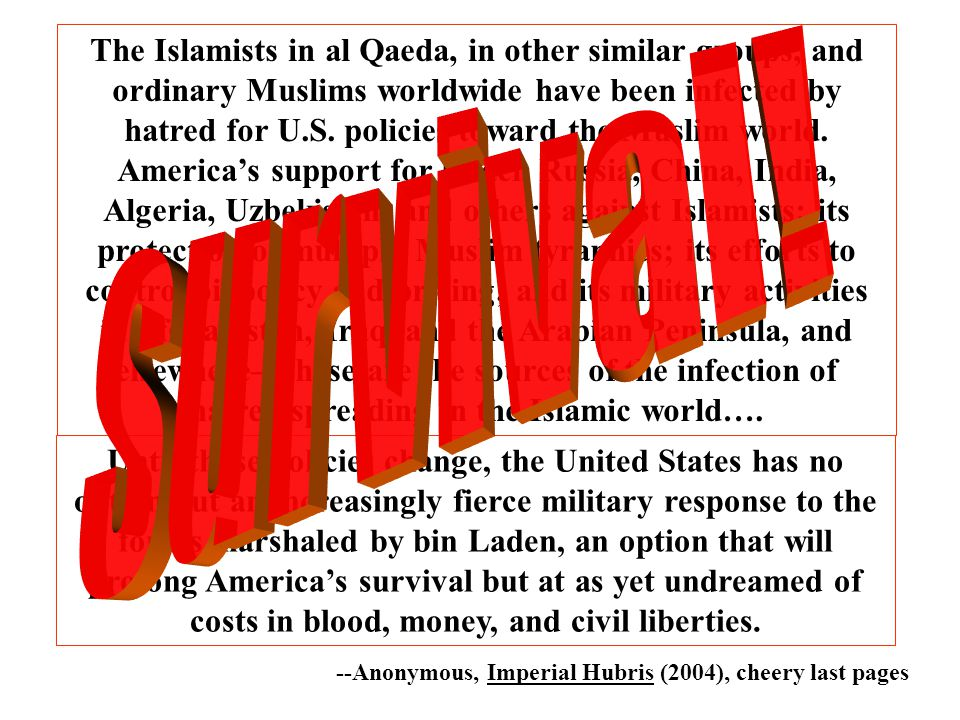 The Islamists in al Qaeda, in other similar groups, and ordinary Muslims worldwide have been infected by hatred for U.S.