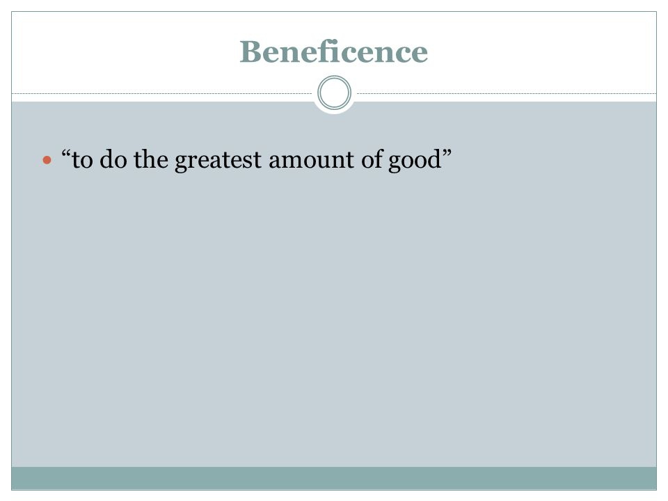 Beneficence to do the greatest amount of good