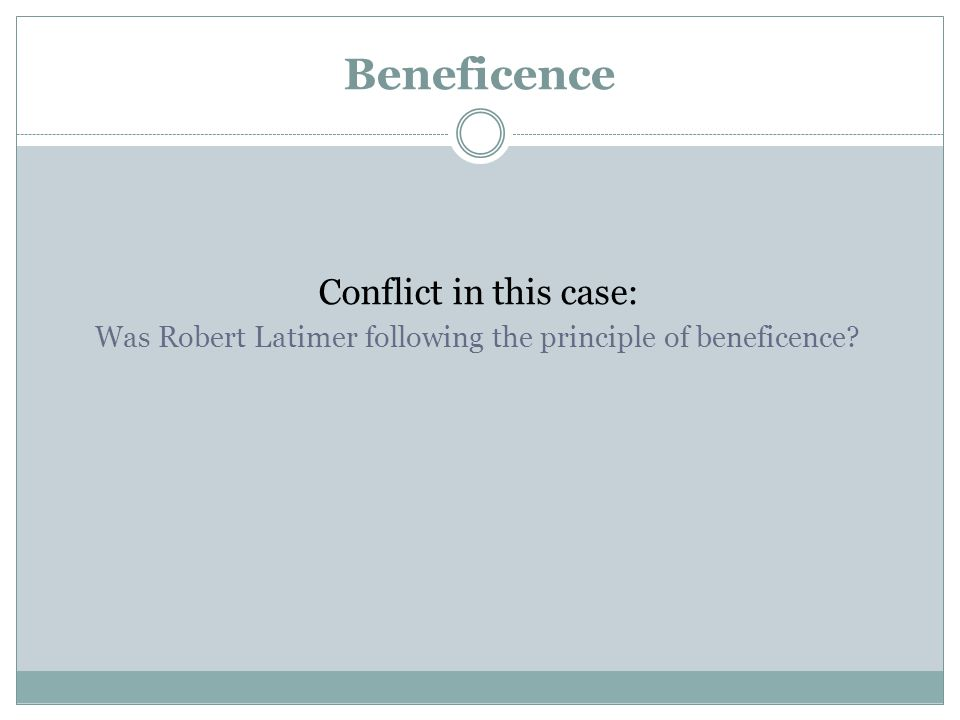 Beneficence Conflict in this case: Was Robert Latimer following the principle of beneficence?