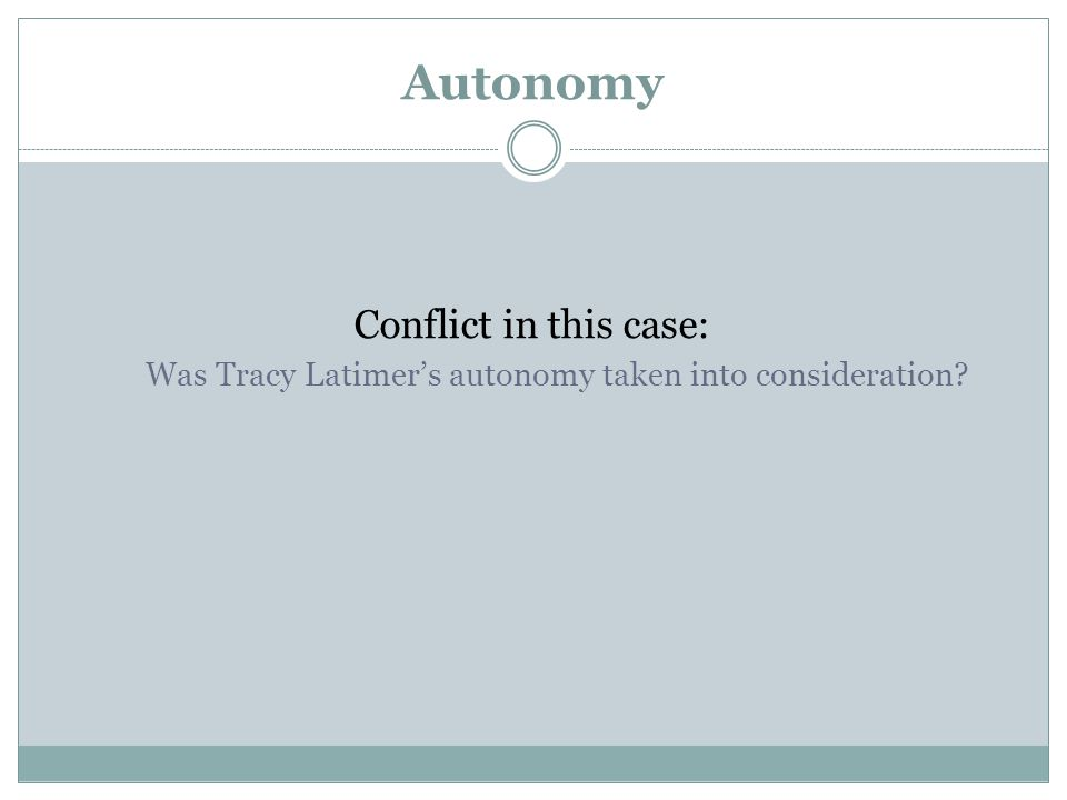 Autonomy Conflict in this case: Was Tracy Latimer's autonomy taken into consideration?