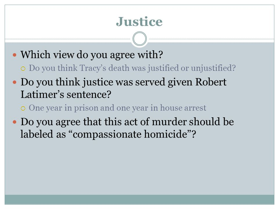 Justice Which view do you agree with. Do you think Tracy's death was justified or unjustified.