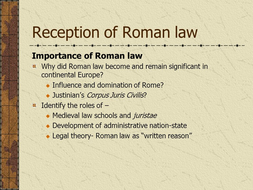 Reception of Roman law Importance of Roman law Why did Roman law become and remain significant in continental Europe.