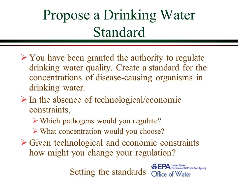 Propose a Drinking Water Standard  You have been granted the authority to regulate drinking water quality.