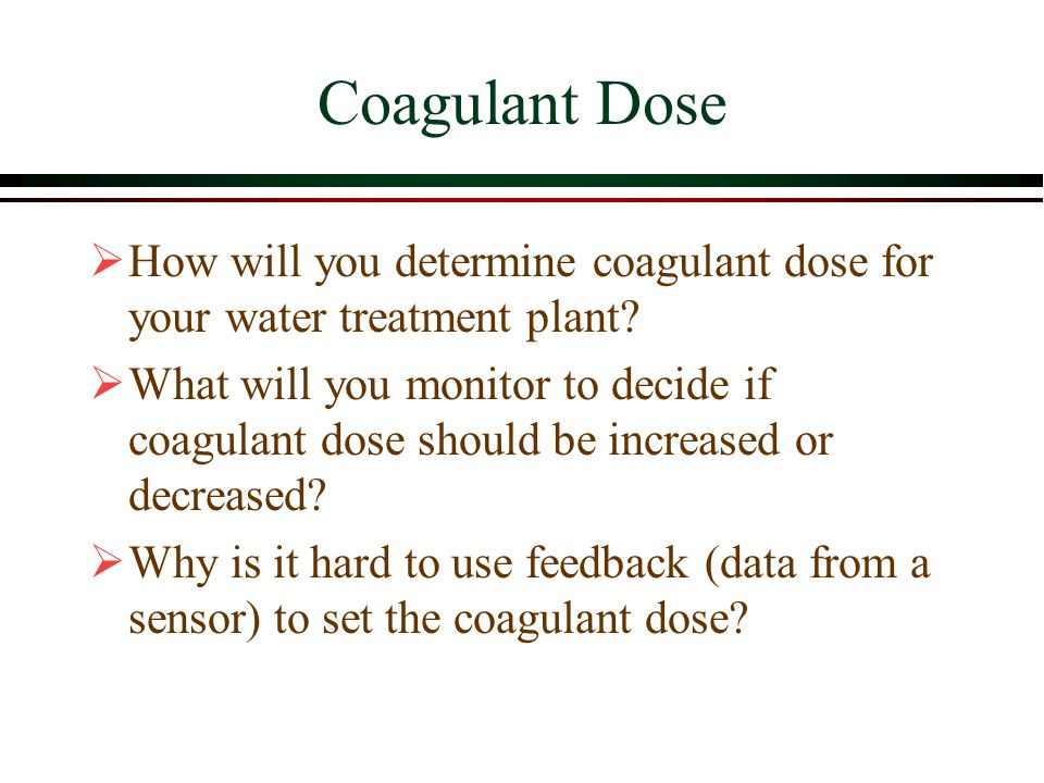Coagulant Dose  How will you determine coagulant dose for your water treatment plant.