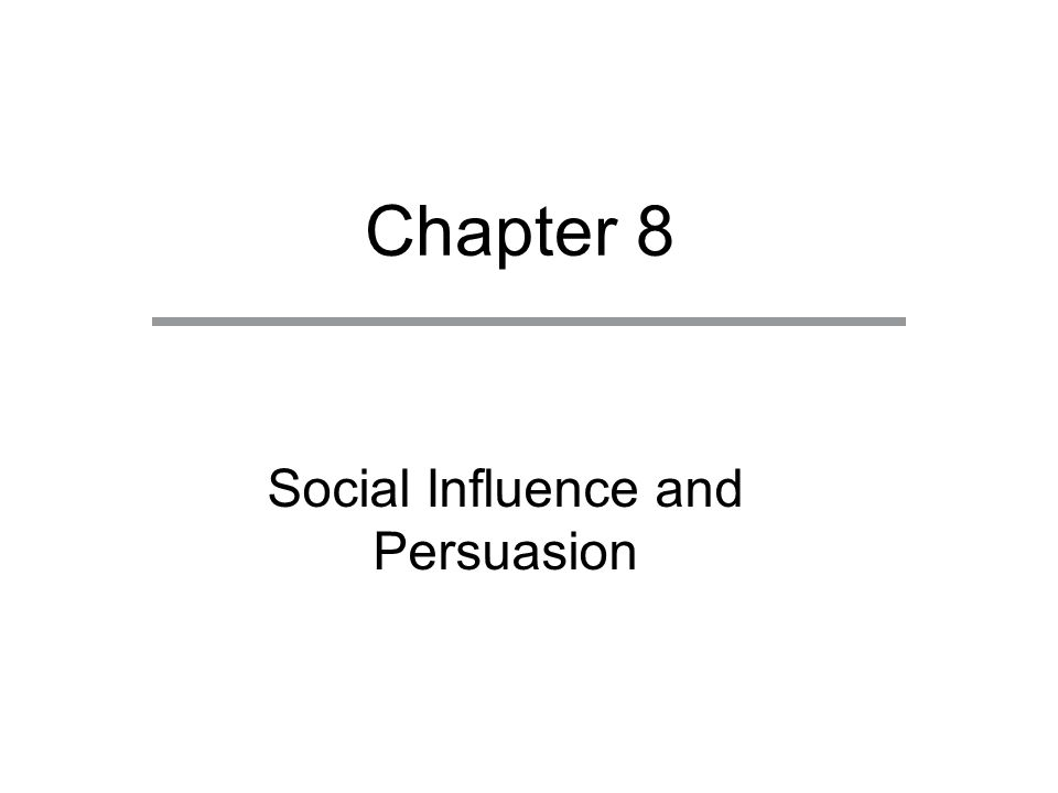 Chapter 8 Social Influence and Persuasion