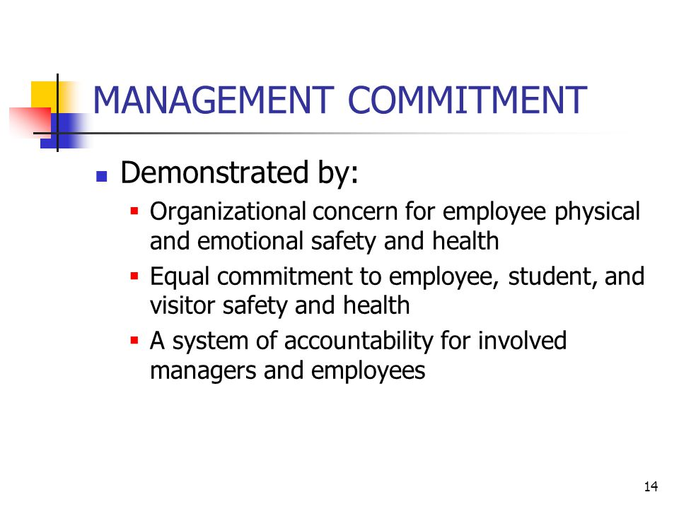 14 MANAGEMENT COMMITMENT Demonstrated by:  Organizational concern for employee physical and emotional safety and health §Equal commitment to employee, student, and visitor safety and health §A system of accountability for involved managers and employees