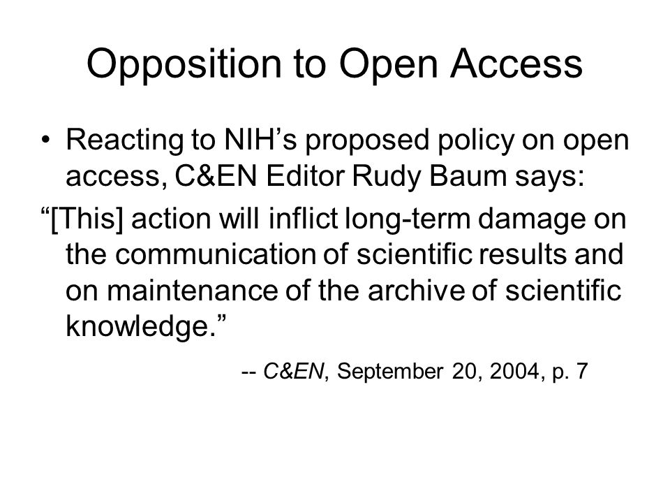 "Opposition to Open Access Reacting to NIH's proposed policy on open access, C&EN Editor Rudy Baum says: ""[This] action will inflict long-term damage o"