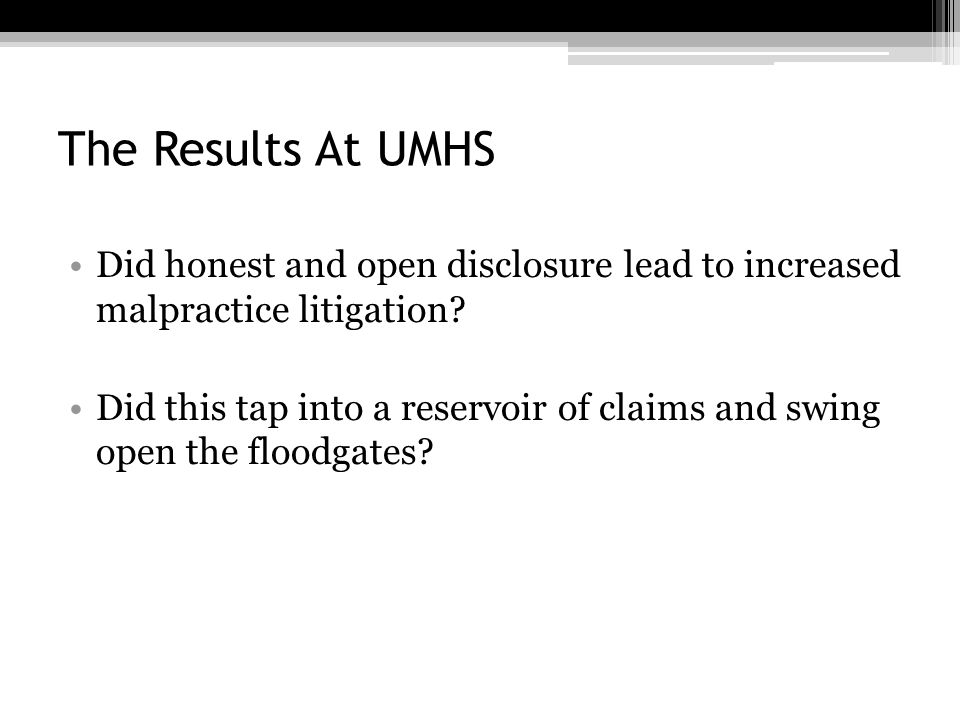 The Results At UMHS Did honest and open disclosure lead to increased malpractice litigation.