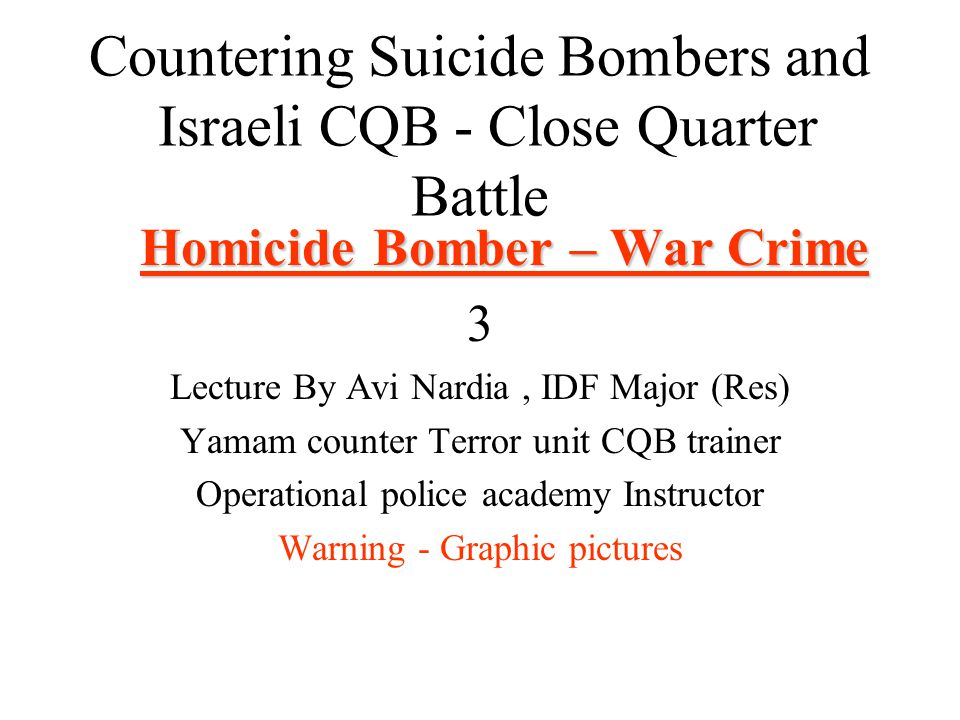 Countering Suicide Bombers and Israeli CQB - Close Quarter Battle Homicide Bomber – War Crime 3 Lecture By Avi Nardia, IDF Major (Res) Yamam counter T