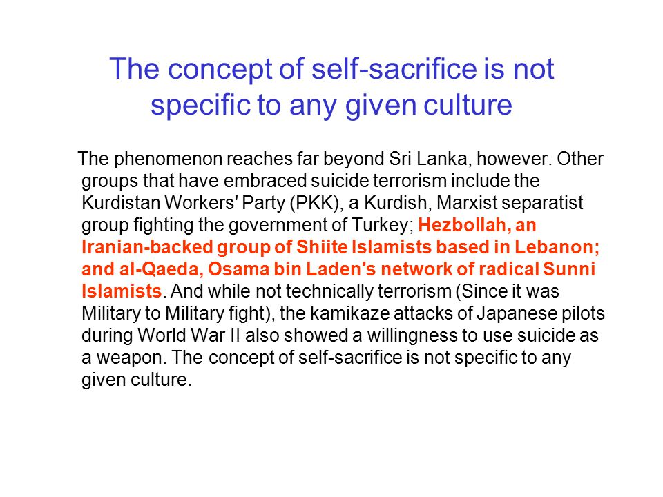 The concept of self-sacrifice is not specific to any given culture The phenomenon reaches far beyond Sri Lanka, however. Other groups that have embrac