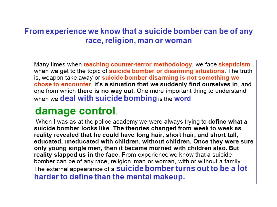 From experience we know that a suicide bomber can be of any race, religion, man or woman Many times when teaching counter-terror methodology, we face