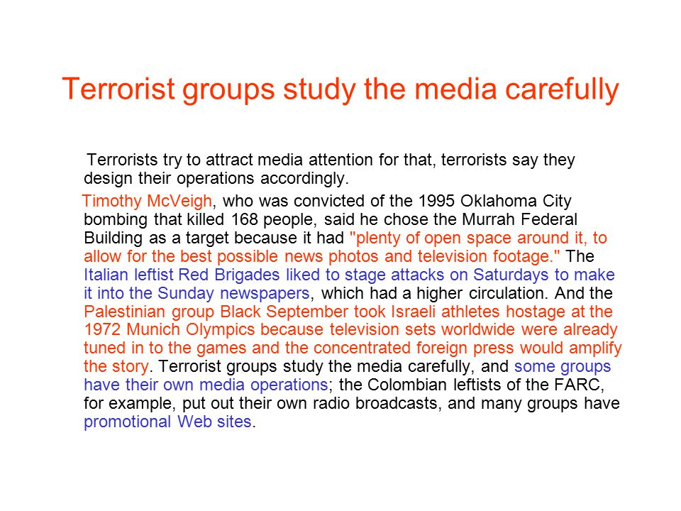 Terrorist groups study the media carefully Terrorists try to attract media attention for that, terrorists say they design their operations accordingly
