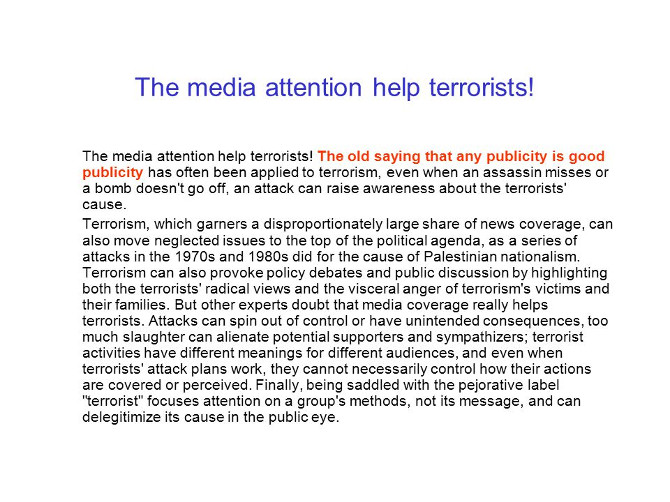 The media attention help terrorists! The media attention help terrorists! The old saying that any publicity is good publicity has often been applied t