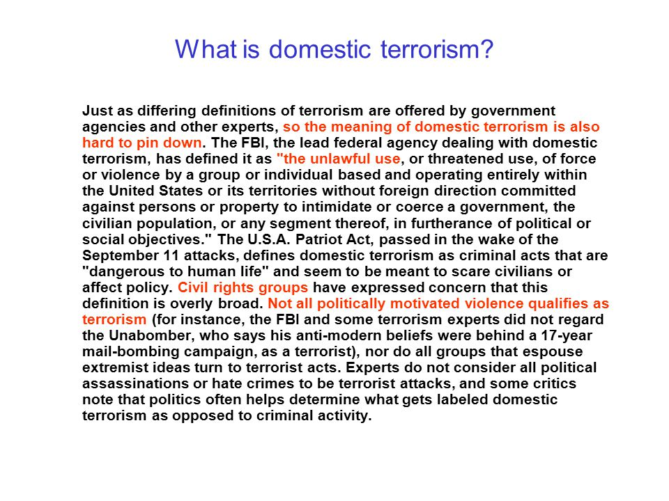 What is domestic terrorism? Just as differing definitions of terrorism are offered by government agencies and other experts, so the meaning of domesti