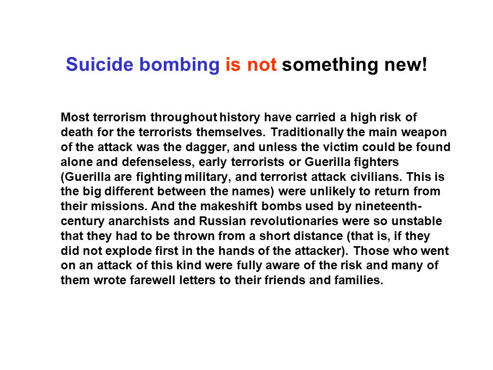 Suicide bombing is not something new! Most terrorism throughout history have carried a high risk of death for the terrorists themselves. Traditionally