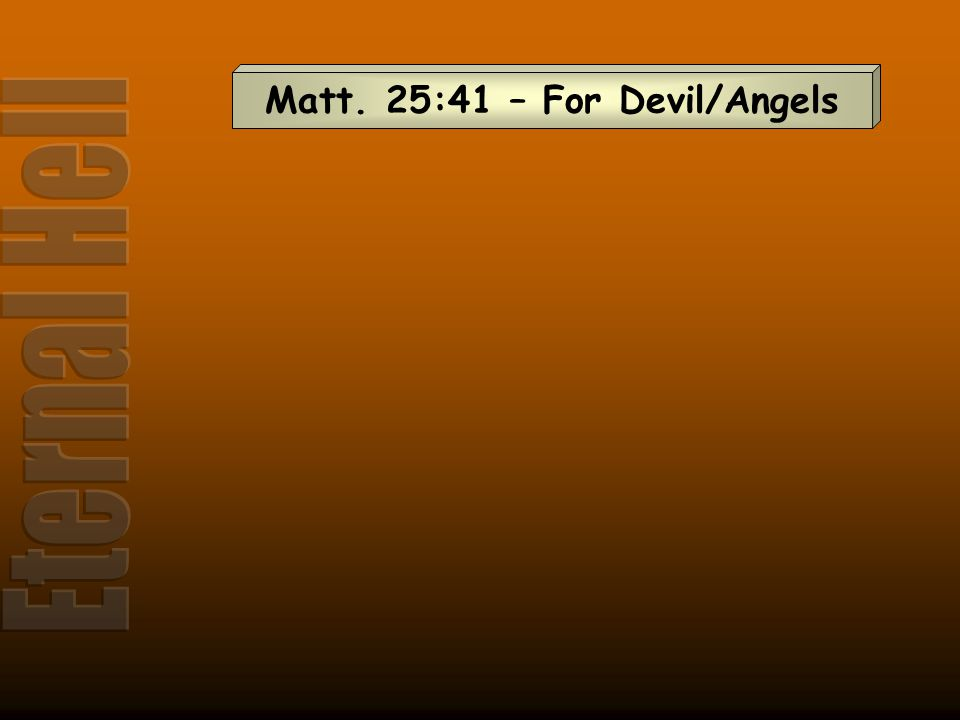 Matt. 25:41 – For Devil/Angels