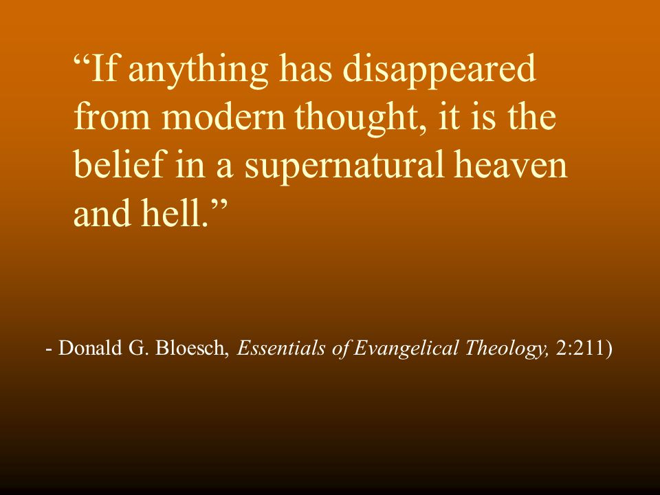 If anything has disappeared from modern thought, it is the belief in a supernatural heaven and hell. - Donald G.