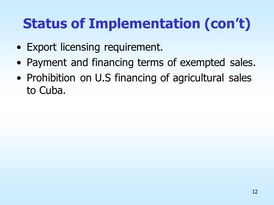 12 Status of Implementation (con't) Export licensing requirement.