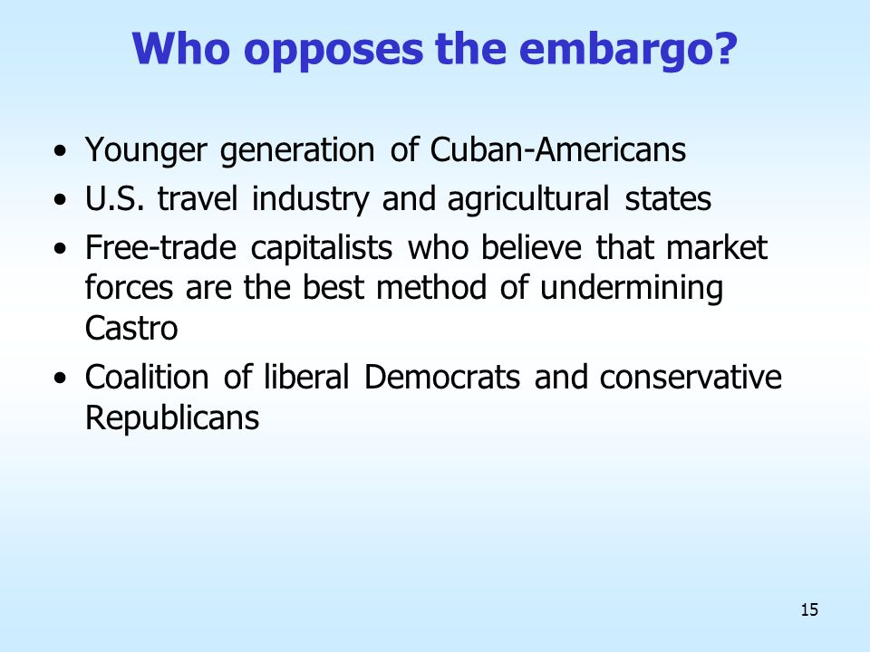 15 Who opposes the embargo. Younger generation of Cuban-Americans U.S.