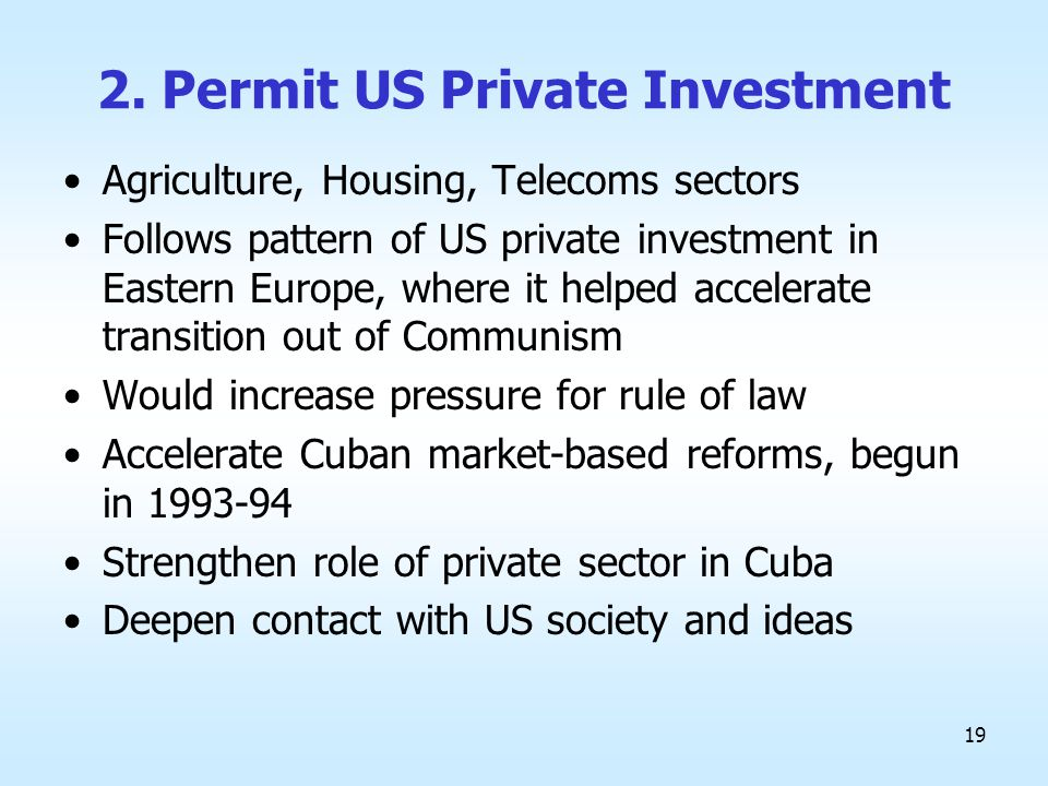 19 2. Permit US Private Investment Agriculture, Housing, Telecoms sectors Follows pattern of US private investment in Eastern Europe, where it helped