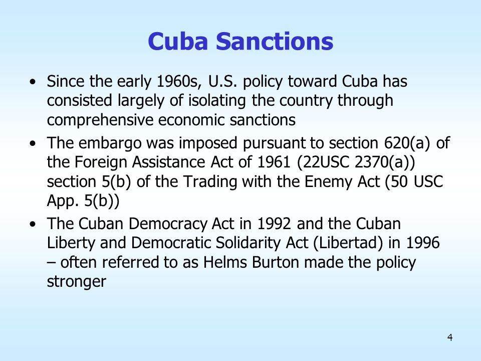 5 Other Acts Against Cuba 1997 Omnibus Appropriations Act Appropriations Act, 1996 & 1998 International Security and Development Cooperation Act of 1985 Antiterrorism and Effective Death Penalty Act, 1996 Internal Revenue Code Department of Defense Appropriations Act, 1987 Foreign Assistance Act Arms Export Control Act Export Administration Act Export-Import Bank Act