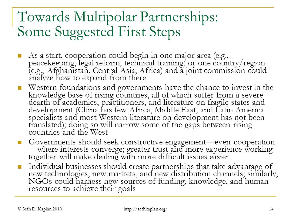 http://sethkaplan.org/ Towards Multipolar Partnerships: Some Suggested First Steps As a start, cooperation could begin in one major area (e.g., peacek