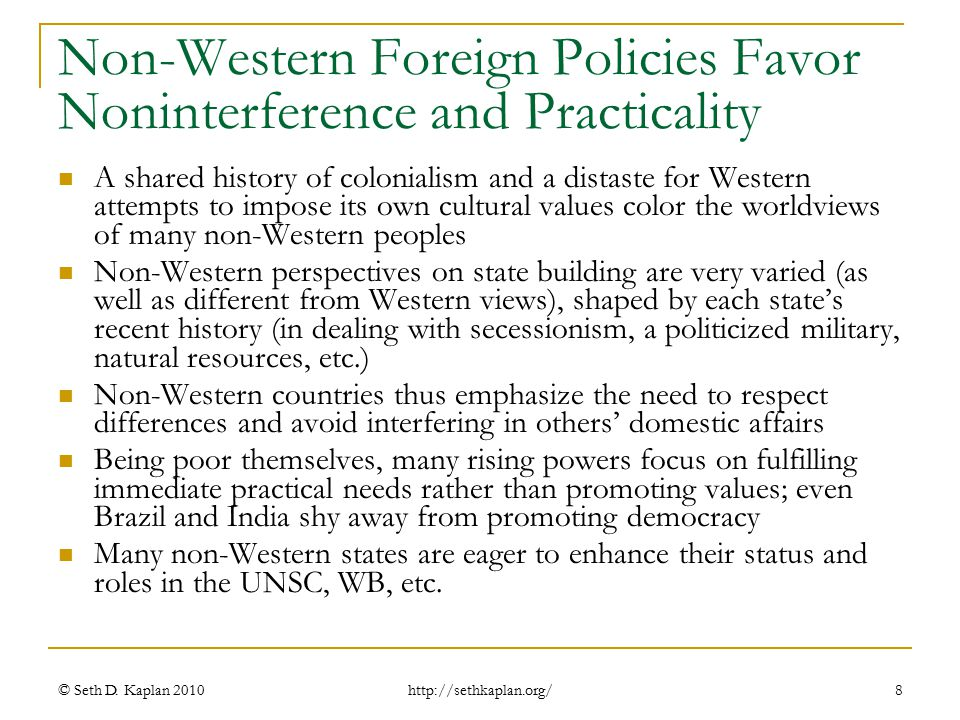 http://sethkaplan.org/ Non-Western Foreign Policies Favor Noninterference and Practicality A shared history of colonialism and a distaste for Western