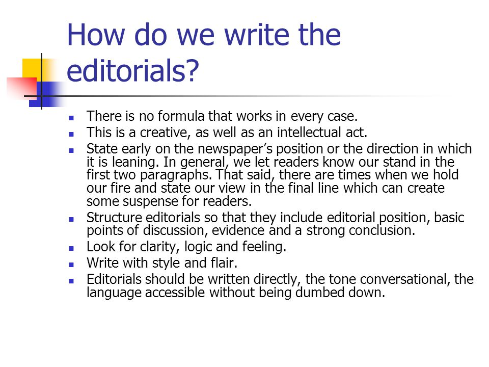 How do we write the editorials. There is no formula that works in every case.
