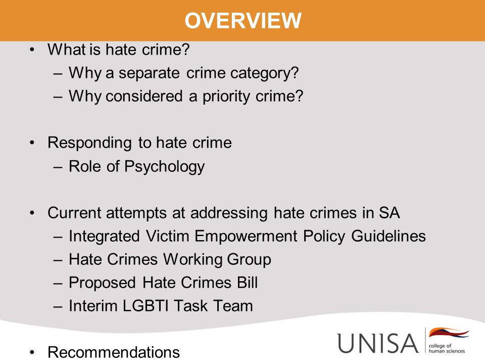 OVERVIEW What is hate crime? –Why a separate crime category? –Why considered a priority crime? Responding to hate crime –Role of Psychology Current at