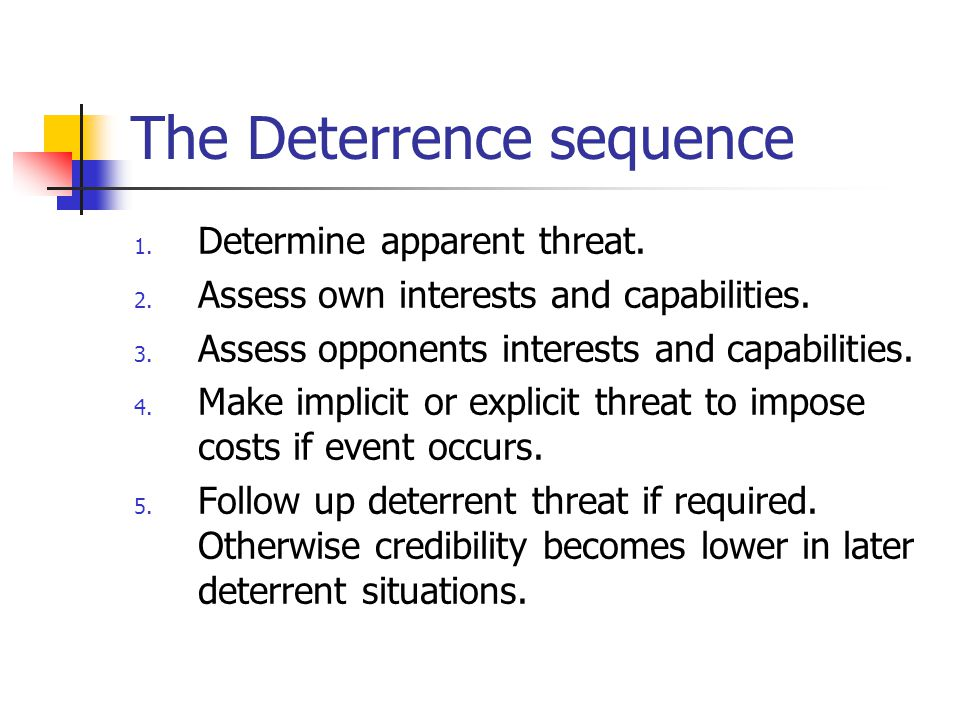 Deterrence and Rationality Discussions of deterrence state that deterrence relies on the assumption of rational behavior on the part of the opponent.