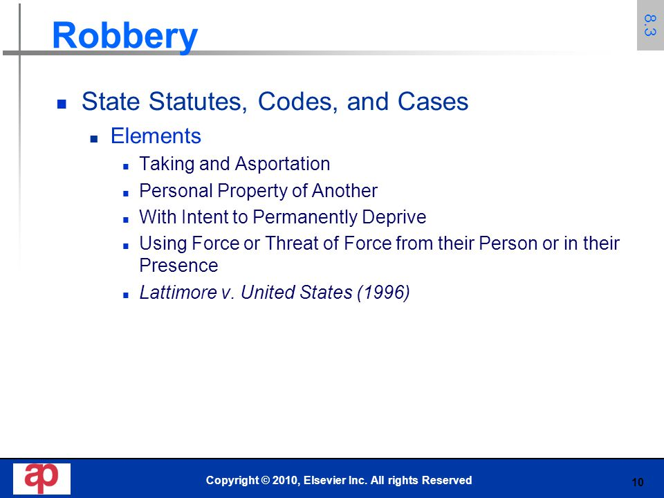 10 Robbery State Statutes, Codes, and Cases Elements Taking and Asportation Personal Property of Another With Intent to Permanently Deprive Using Forc