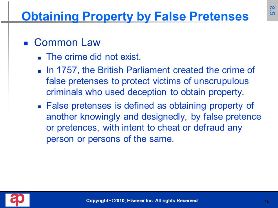 15 Obtaining Property by False Pretenses Common Law The crime did not exist. In 1757, the British Parliament created the crime of false pretenses to p