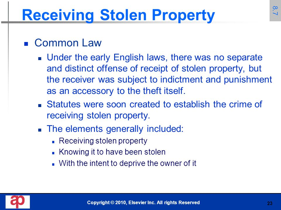 23 Receiving Stolen Property Common Law Under the early English laws, there was no separate and distinct offense of receipt of stolen property, but th