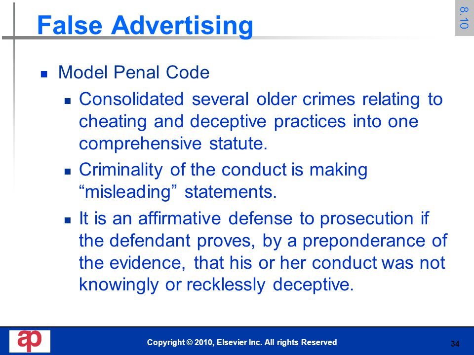 34 False Advertising Model Penal Code Consolidated several older crimes relating to cheating and deceptive practices into one comprehensive statute. C