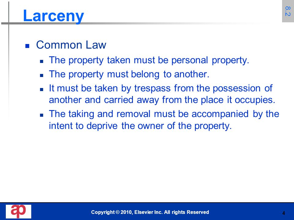 4 Larceny Common Law The property taken must be personal property. The property must belong to another. It must be taken by trespass from the possessi