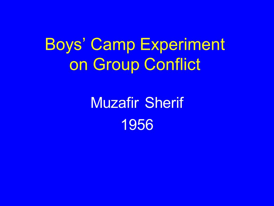 Boys' Camp Experiment on Group Conflict Muzafir Sherif 1956