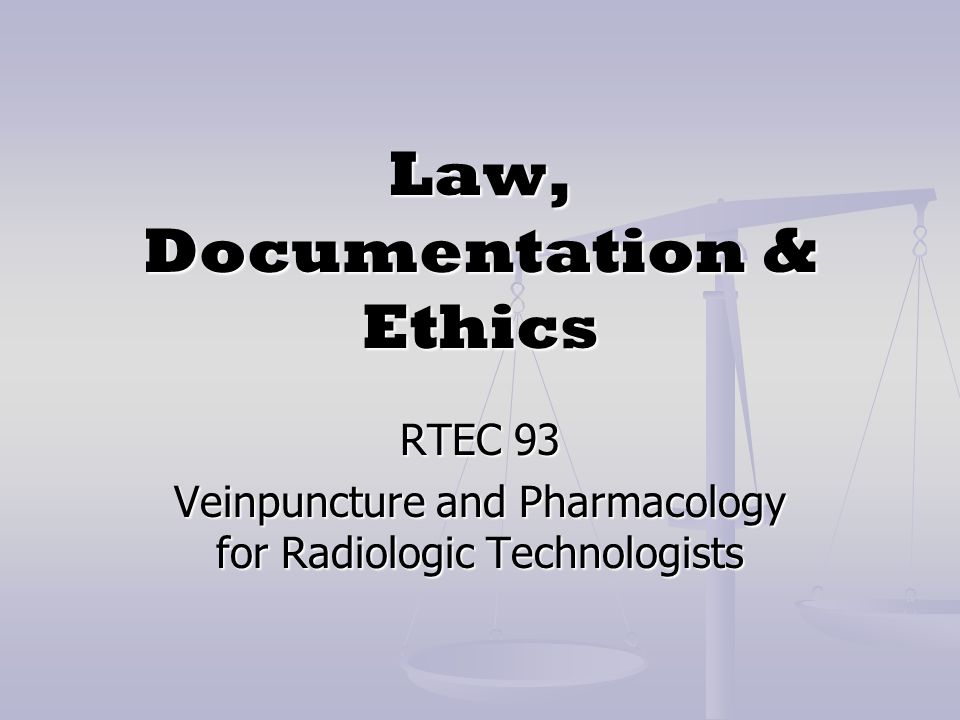 Law, Documentation & Ethics RTEC 93 Veinpuncture and Pharmacology for Radiologic Technologists