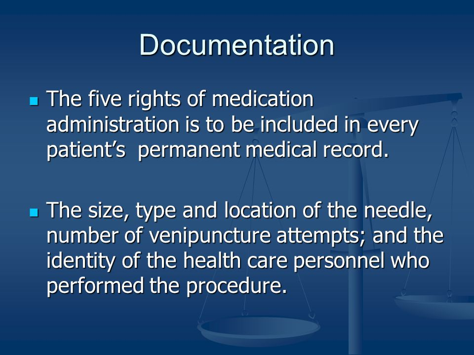 Documentation The five rights of medication administration is to be included in every patient's permanent medical record. The five rights of medicatio